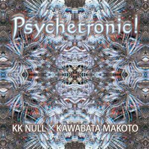 KK Null × Kawabata Makoto - Psychetronic! (Holy Grail From Hell)