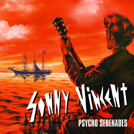 Sonny Vincent - Psycho Serenades (Holy Grail From Hell)