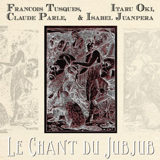 François Tusques, Itaru Oki, Claude Parle & Isabel Juanpera ‎- Le Chant Du Jubjub (Holy Grail From Hell)
