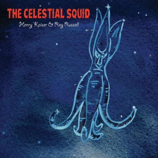 Henry Kaiser & Ray Russell - The Celestial Squid (Holy Grail From Hell)