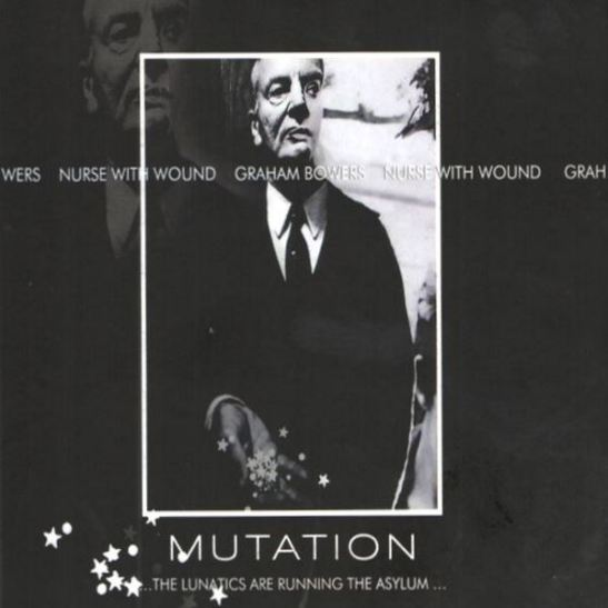 Nurse With Wound & Graham Bowers - Mutation...The Lunatics Are Running The Asylum (Holy Grail From Hell)
