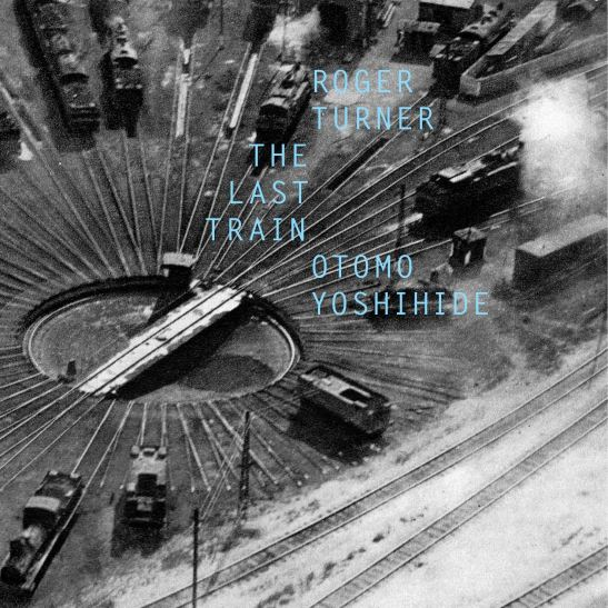 Roger Turner Otomo Yoshihide - The Last Train (Holy Grail From Hell)